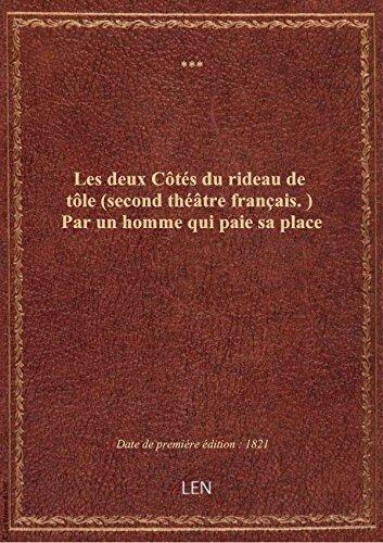 Les deux Côtés du rideau de tôle (second théâtre français.) Par un homme qui paie sa place