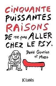 Cinquante puissantes raisons de ne pas aller chez le psy par David Gourion