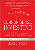 The Little Book of Common Sense Investing: The Only Way to Guarantee Your Fair Share of Stock Market Returns (Little Books. Big Profits)