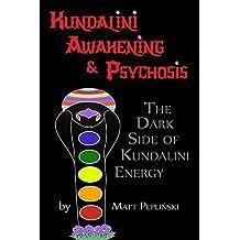Kundalini Awakening & Psychosis: THE DARK SIDE OF KUNDALINI ENERGY, YOGA & MEDITATION (English Edition)