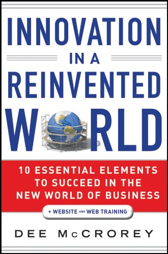 Innovation in a Reinvented World: 10 Essential Elements to Succeed in the New World of Business por Dee McCrorey