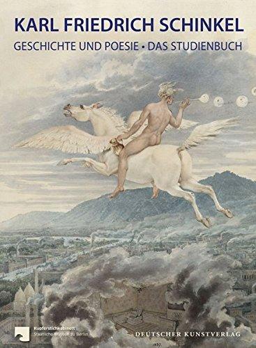 Karl Friedrich Schinkel: Geschichte und Poesie - Das Studienbuch