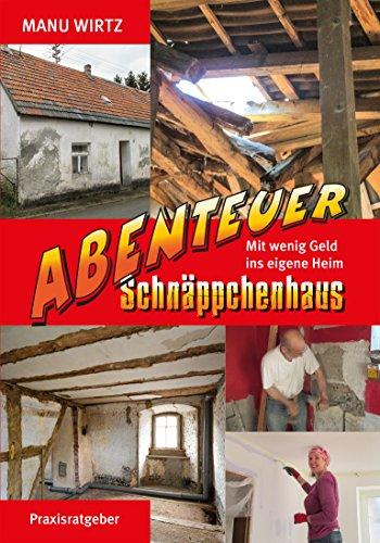 Abenteuer Schnäppchenhaus: Mit wenig Geld ins eigene Heim