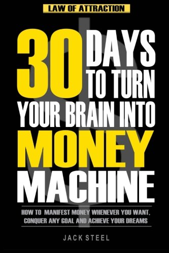 Law of Attraction: 30 Days to Turn Your Brain Into a Money Machine: How to Manifest Money Whenever You Want, Conquer Any Goal And Achieve Your Dreams