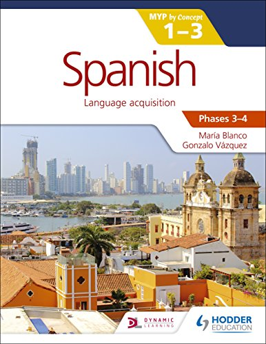 Spanish for the IB MYP 1-3 Phases 3-4: by Concept (Middle Years Programme Ib) (School Englisch-lehrbuch Middle)