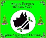 Angus Pangus The Early Years - When Angus Saved Christmas (Angus Pangus Dog Detective Book 2)