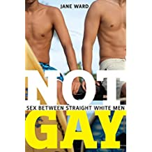 Not Gay: Sex between Straight White Men