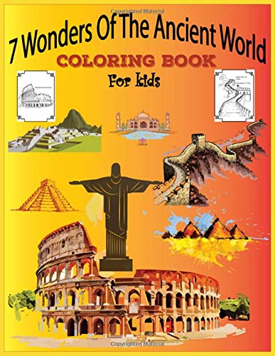 7 Wonders Of The Ancient World Coloring Book For Kids: Ancient Worlds Historical themed Coloring Book