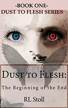 Dust To Flesh: The Beginning of the End (Book One) by [Stoll, RL]