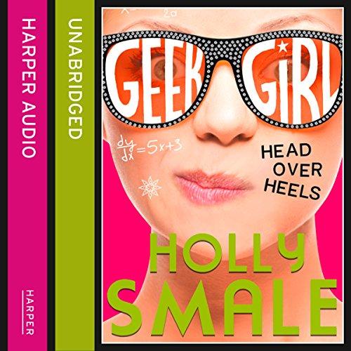 Head over Heels: Geek Girl, Book 5