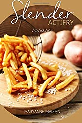 Slender ActiFry Cookbook: Low Calorie Recipes for the ActiFry Airfryer under 200, 300, 400 and 500 calories: Volume 2 (Slender Cookbooks)