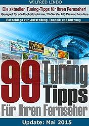 99 TuningTipps für Ihren Fernseher - Geeignet für alle Flachbildschirme, TV-Geräte, HDTVs