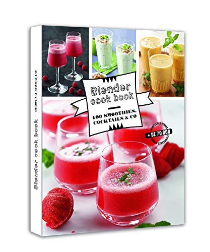 Blender cook book - 100 smoothies, cocktails & co par Collectif