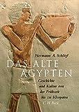 Das Alte Ägypten: Geschichte und Kultur von der Frühzeit bis zu Kleopatra - Hermann A. Schlögl