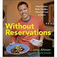 Without Reservations: How to Make Bold, Creative, Flavorful Food at Home by Joey Altman (2008-04-14)