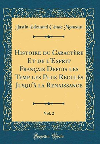 Histoire Du Caractere Et de L'Esprit Francais Depuis Les Temp Les Plus Recul's Jusqu'a La Renaissance, Vol. 2 (Classic Reprint)