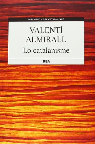 Lo catalanisme (B. DEL CATALANISME) por VALENTI ALMIRALL I LLOZER