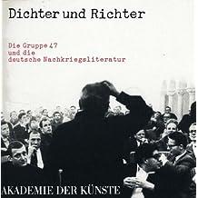 Dichter und Richter. Die Gruppe 47 und die deutsche Nachkriegsliteratur