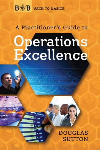 back-to-basics-a-practitioners-guide-to-operations-excellence-by-douglas-sutton-2011-07-01