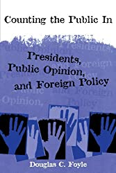 Counting the Public in: Presidents, Public Opinion, and Foreign Policy (Power, Conflict, and Democracy: American Politics into the 21st Century)