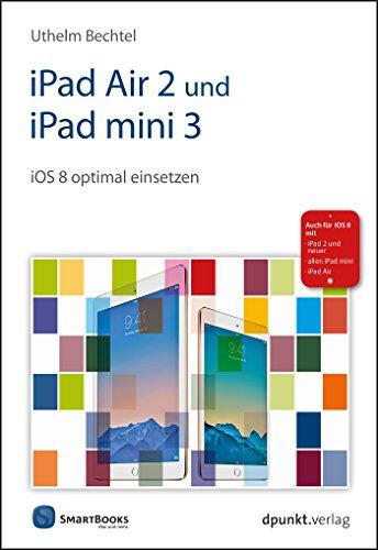 iPad Air 2 und iPad mini 3: iOS 8 optimal einsetzen.  Auch für iPad 2, iPad Mini und neuere Modelle (Edition SmartBooks)
