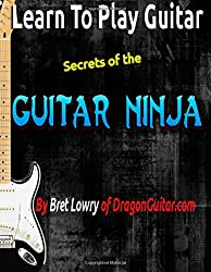 Learn To Play Guitar Secrets Of The Guitar Ninja