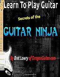 Learn To Play Guitar Secrets Of The Guitar Ninja