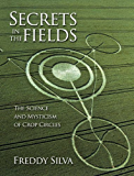 Secrets In The Fields: The Science And Mysticism Of Crop Circles