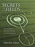 Secrets In The Fields: The Science And Mysticism Of Crop Circles (English Edition)