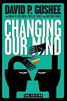 Changing Our Mind, second edition: A call from America's leading evangelical ethics scholar for full acceptance of LGBT Christians in the Church by [Gushee, David P.]