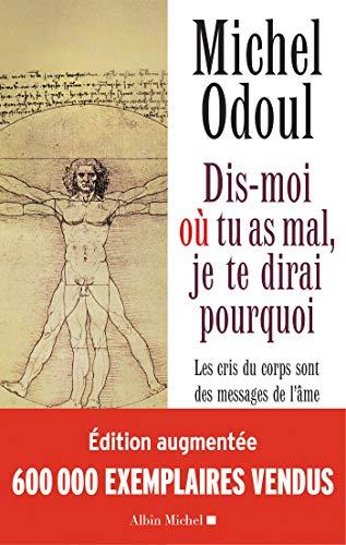Dis-moi où tu as mal, je te dirai pourquoi : Les cris du corps sont des messages de l'âme. Eléments de psycho-énergétique (A.M.PSY.DVP.PER) par Michel Odoul