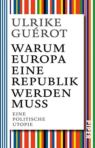 Warum Europa eine Republik werden muss: Eine politische Utopie