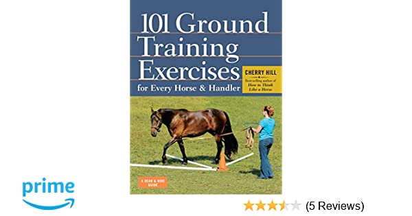 101 ground training execises for every horse handler read ride 101 ground training execises for every horse handler read ride amazon cherry hill 8601420165908 books reheart Gallery