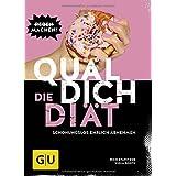 Quäl dich – die Diät: Schonungslos ehrlich abnehmen (GU Diät & Gesundheit)
