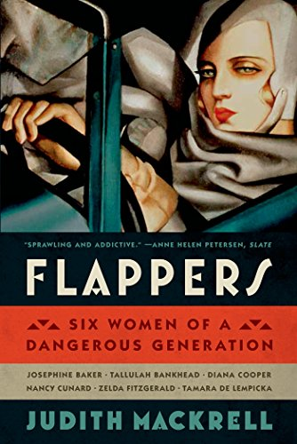 Flappers: Six Women of a Dangerous Generation