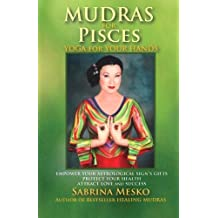 Mudras for Pisces: Yoga for your Hands (Mudras for Astrological Signs) (Volume 12) by Sabrina Mesko (2013-11-28)