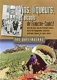Vins, liqueurs et alcools de Franche-Comté : Vins du Jura, vins de Franche-Comté, kirsch de Fougerolles, absinthe, gentiane, liqueur de sapin, bières...