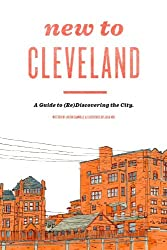 New to Cleveland: A Guide to (Re)Discovering the City
