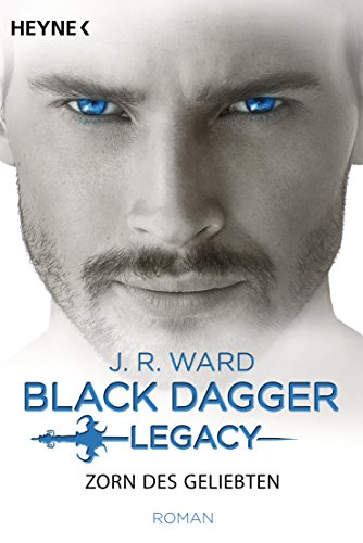 Zorn des Geliebten: Black Dagger Legacy Band 3 - Roman von [Ward, J. R.]