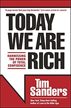Today We Are Rich: Harnessing the Power of Total Confidence (English Edition) von [Sanders, Tim]