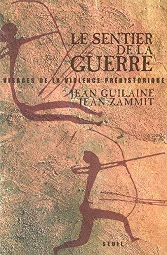 Le Sentier de la guerre : Visages de la violence préhistorique par Jean Guilaine, Jean Zammit