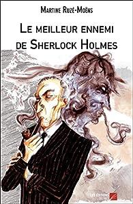 Le meilleur ennemi de Sherlock Holmes par Martine Ruzé-Moëns