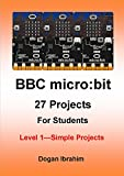 BBC micro:bit 27 Projects for Students Level 1 - Simple Projects