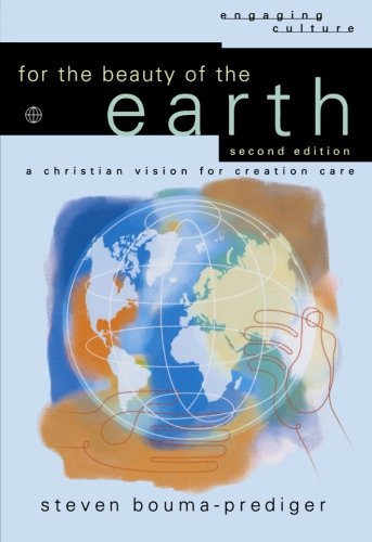 For the Beauty of the Earth: A Christian Vision for Creation Care (Engaging Culture) (Spire Books)