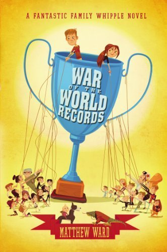 War of the World Records (The Fantastic Family Whipple) by Ward, Matthew (2014) Hardcover