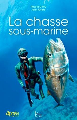 La chasse sous-marine par Pascal Catry, Jean Attard