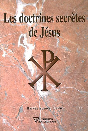 Les doctrines secrètes de Jésus por Harvey Spencer Lewis