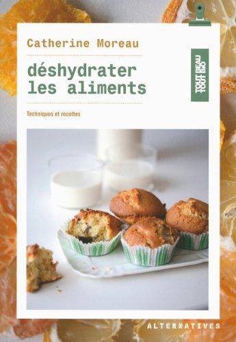 Dshydrater les aliments: Techniques et recettes