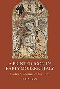 A printed icon in early modern italy forls madonna of the fire a printed icon in early modern italy forls madonna of the fire by pon fandeluxe Epub