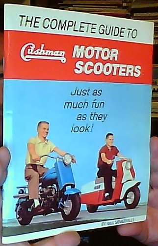 Complete Guide to Cushman Motor Scooters by Bill Sommerville (1989-02-02) (Cushman Motor)